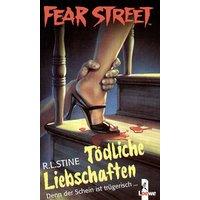 Fear Street: Tödliche Liebschaften - Denn der Schein ist trügerisch - R. L. Stine