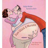 Zum Glück 9 Monate: Das Keep-Cool-Buch für sie und ihn - Katja Reider