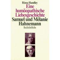 Eine homöopathische Liebesgeschichte. Das Leben von Samuel und Melanie Hahnemann - Rima Handley