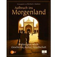 Aufbruch ins Morgenland - Religion, Gesellschaft, Werte und Kultur im Islam - Bernhard von Dadelsen (Hg.)
