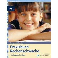 Praxisbuch Rechenschwäche. Ein Ratgeber für Eltern - Andreas Schulz