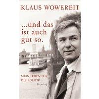 ... und das ist auch gut so: Mein Leben für die Politik - Klaus Wowereit