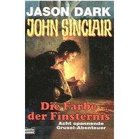 Die Farbe der Finsternis. Acht spannende Grusel-Abenteuer - Jason Dark