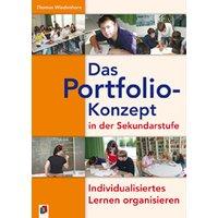 Das Portfolio-Konzept in der Sekundarstufe: Individualisiertes Lernen organisieren. Klasse 5-13 - Thomas Wiedenhorn