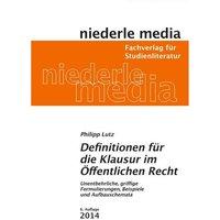 Definitionen für die Klausur im Öffentlichen Recht: Unentbehrliche, griffige Formulierungen, Beispiele  und Aufbauschemata - Philipp Lutz [4. Auflage]