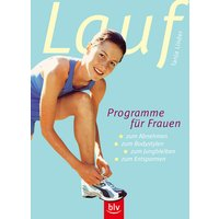 Laufprogramme für Frauen: Zum Abnehmen, zum Bodystylen, zum Jungbleiben, zum Entspannen und Ernährungstipps - Tanja Linder