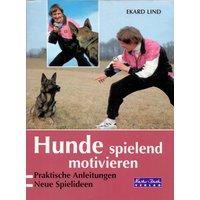 Hunde spielend motivieren: Praktische Anleitungen, Neue Spielideen - Ekard Lind [Broschiert]