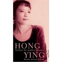 Tochter des grossen Stromes: Roman meines Lebens - Hong Ying