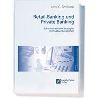 Retail-Banking und Private Banking. Zukunftsorientierte Strategien im Privatkundengeschäft - Uwe. C. Swoboda
