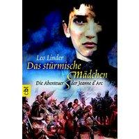 Das stürmische Mädchen. Die Abenteuer der Jeanne d'Arc. - Leo G. Linder