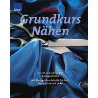 Burda Grundkurs Nähen: Leicht und schnell zur Basisgarderobe. Mit Mehrgrößen-Schnitt für Rock, Hose, Bluse und Jacke
