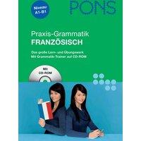 PONS Praxis-Grammatik Französisch: Das große Lern- und Übungswerk mit Grammatiktrainer auf CD-ROM - Michael Deneux