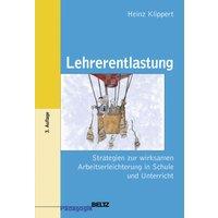 Lehrerentlastung: Strategien zur wirksamen Arbeitserleichterung in Schule und Unterricht - Heinz Klippert