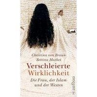 Verschleierte Wirklichkeit: Die Frau, der Islam und der Westen - Christina von Braun