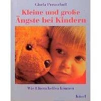 Kleine und große Ängste bei Kindern - Gisela Preuschoff