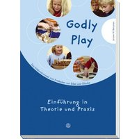 Godly play. Das Konzept zum spielerischen Entdecken von Bibel und Glauben: Godly Play 01: Das Konzept zum spielerischen Entdecken von Bibel und Glauben. Einführung in Theorie und Praxis: BD 1 - Jerome W. Berryman