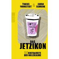 Das Jetzikon: 50 Kultobjekte der nuller Jahre - Tobias Moorstedt