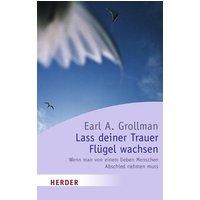 Lass deiner Trauer Flügel wachsen: Wenn man von einem lieben Menschen Abschied nehmen muss: Wenn man von einem lieben Menschen Abschied nehmen muß (HERDER spektrum) - Earl A. Grollman