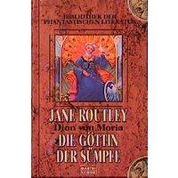 Die Göttin der Sümpfe. Dion von Moria 03. - Jane Routley