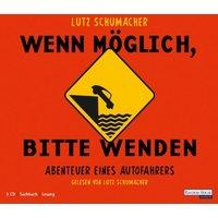 Wenn möglich, bitte wenden: Abenteuer eines Autofahrers - Lutz Schumacher