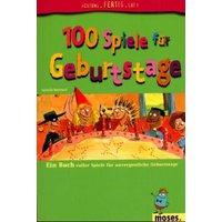 100 Spiele für Geburtstage. Ein Buch voller Spiele für unvergessliche Geburtstage - Isabelle Bertrand