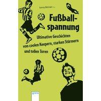 Fußballspannung - Ultimative Geschichten von coolen Keepern, starken Stürmern und tollen Toren: Liquid-Books