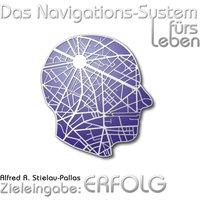 Das Navigations-System fürs Leben. Zieleingabe: Erfolg, 1 Audio-CD - Alfred R. Stielau-Pallas