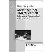 Methoden der Biografiearbeit: Lebensspuren entdecken und verstehen - Hans Georg Ruhe