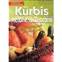 Kürbis, Melone & Zucchini. Mineralien und Vitamine pur