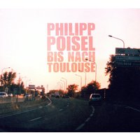 Philipp Poisel - Bis nach Toulouse