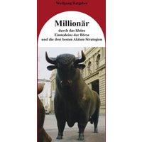 Millionär durch das kleine Einmaleins der Börse und die drei besten Aktien-Strategien - Wolfgang Ratgeber