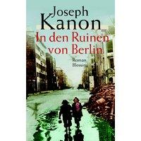 In den Ruinen von Berlin - Joseph Kanon