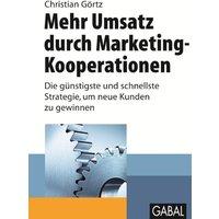Mehr Umsatz durch Marketing-Kooperationen: Die günstigste und schnellste Strategie, um neue Kunden zu gewinnen - Christian Görtz