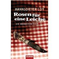 Rosen für eine Leiche: Ein Oberbayern-Krimi - Hannsdieter Loy