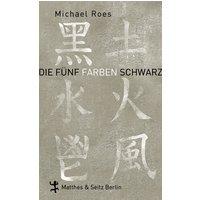 Die Fünf Farben Schwarz - Michael Roes