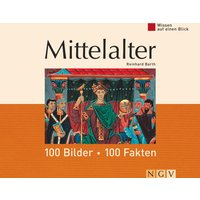 Wisssen auf einen Blick. Mittelalter: 100 Bilder, 100 Fakten - Reinhard Barth