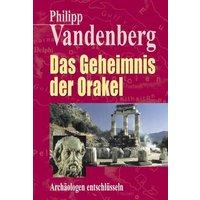 Das Geheimnis der Orakel. Archäologen entschlüsseln - Philipp Vandenberg
