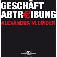 Geschäft Abtreibung - Alexandra Maria Linder