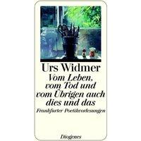 Vom Leben, vom Tod und vom Übrigen auch dies und das: Frankfurter Poetikvorlesungen - Urs Widmer