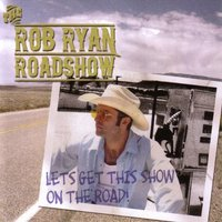 Rob Roadshow Ryan - Let'S Get This Show on the Road