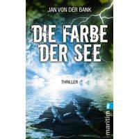 Die Farbe der See: Thriller - Jan von der Bank