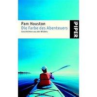 Die Farbe des Abenteuers - Pam Houston