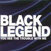 Black Legend - You See the Trouble With Me [UK-Import]
