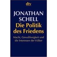 Die Politik des Friedens. Macht, Gewaltlosigkeit und die Interessen der Völker - Jonathan Schell