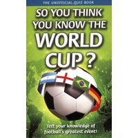 So You Think You Know the World Cup? - Clive Gifford