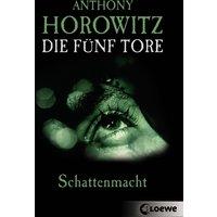 Die fünf Tore 03. Schattenmacht - Anthony Horowitz