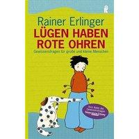 Lügen haben rote Ohren: Gewissensfragen für grosse und kleine Menschen - Rainer Erlinger