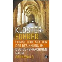 Klosterführer: Christliche Stätten der Besinnung im deutschsprachigen Raum - Autorenkollektiv
