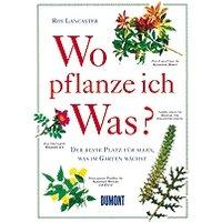 Wo pflanze ich was? Der beste Platz für alles, was im Garten wächst - Roy Lancaster