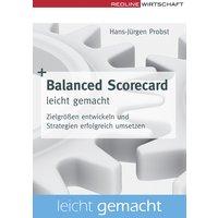 Balanced Scorecard leicht gemacht: Zielgrößen entwickeln und Strategien erfolgreich umsetzen - Hans-Jürgen Probst